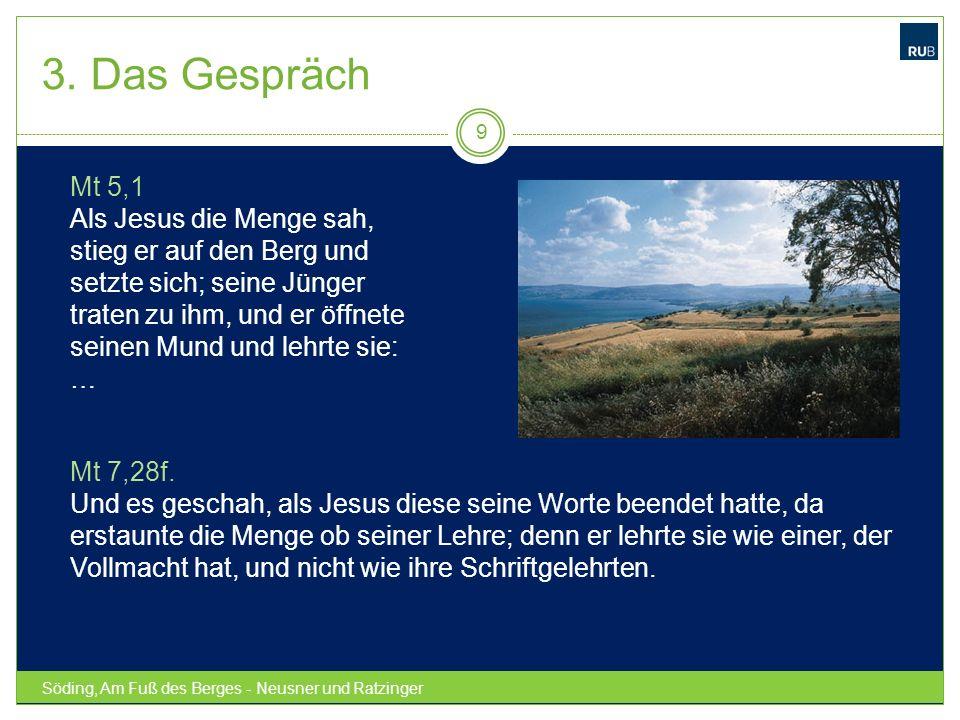 Söding, Am Fuß des Berges - Neusner und Ratzinger 9 Mt 5,1 Als Jesus die Menge sah, stieg er auf den Berg und setzte sich; seine Jünger traten zu ihm,