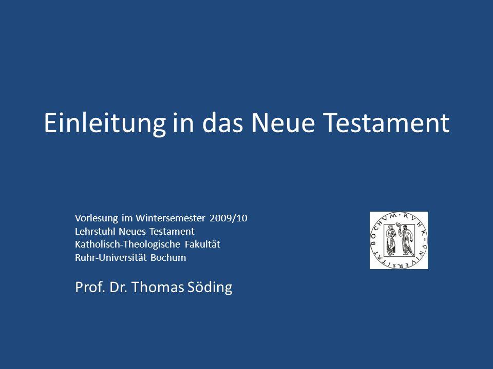 Einleitung in das Neue Testament Vorlesung im Wintersemester 2009/10 Lehrstuhl Neues Testament Katholisch-Theologische Fakultät Ruhr-Universität Bochu