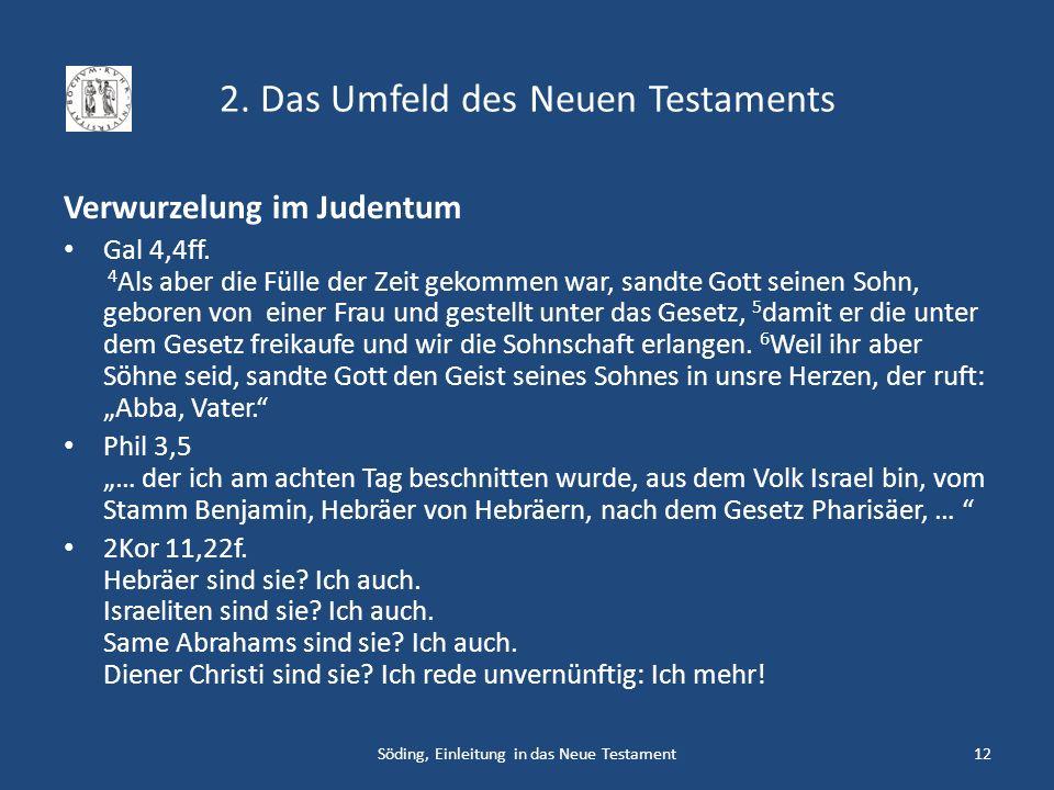 2. Das Umfeld des Neuen Testaments Verwurzelung im Judentum Gal 4,4ff. 4 Als aber die Fülle der Zeit gekommen war, sandte Gott seinen Sohn, geboren vo