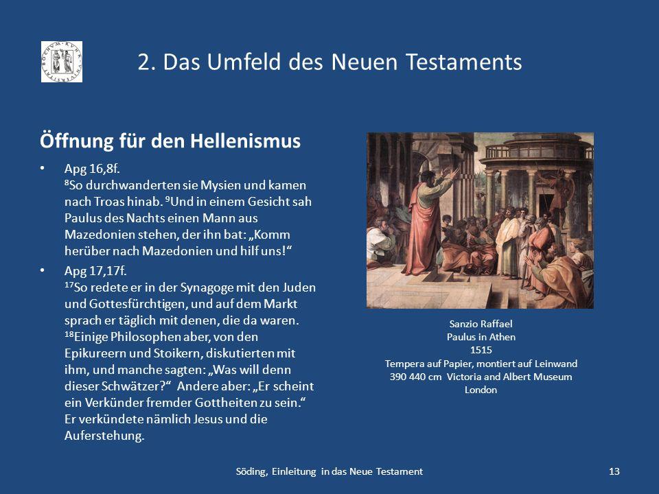 2. Das Umfeld des Neuen Testaments Öffnung für den Hellenismus Apg 16,8f. 8 So durchwanderten sie Mysien und kamen nach Troas hinab. 9 Und in einem Ge