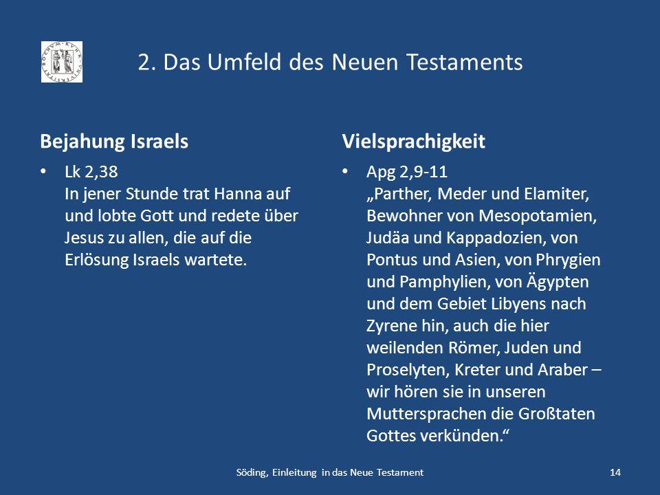 2. Das Umfeld des Neuen Testaments Bejahung Israels Lk 2,38 In jener Stunde trat Hanna auf und lobte Gott und redete über Jesus zu allen, die auf die