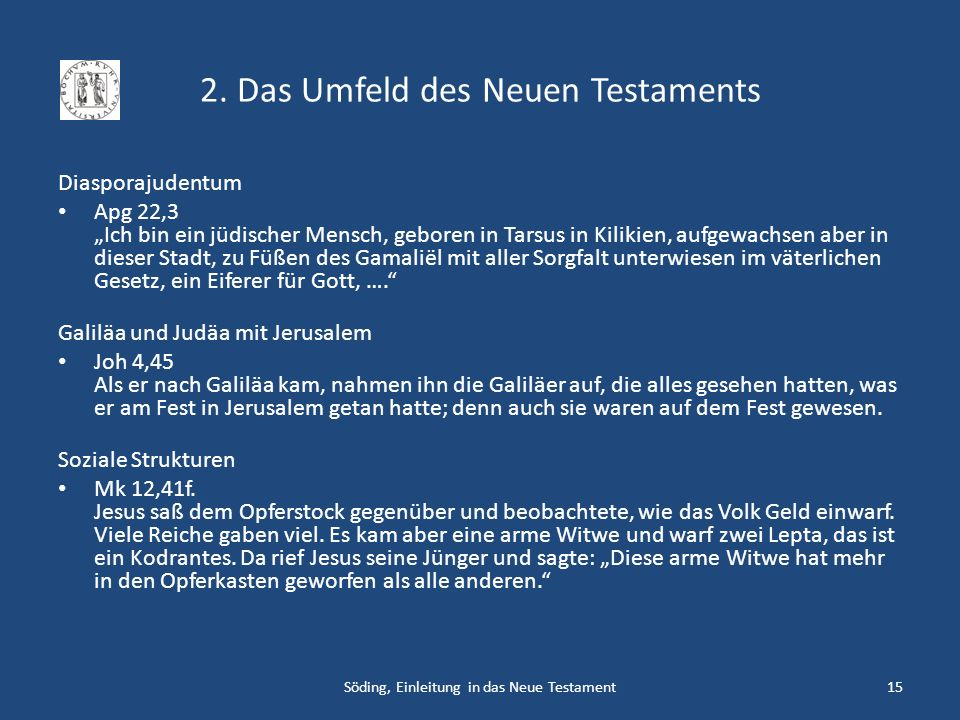 2. Das Umfeld des Neuen Testaments Diasporajudentum Apg 22,3 Ich bin ein jüdischer Mensch, geboren in Tarsus in Kilikien, aufgewachsen aber in dieser