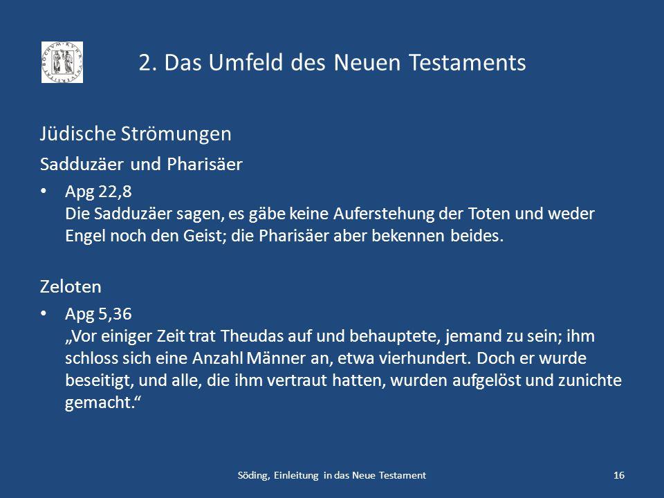 2. Das Umfeld des Neuen Testaments Jüdische Strömungen Sadduzäer und Pharisäer Apg 22,8 Die Sadduzäer sagen, es gäbe keine Auferstehung der Toten und