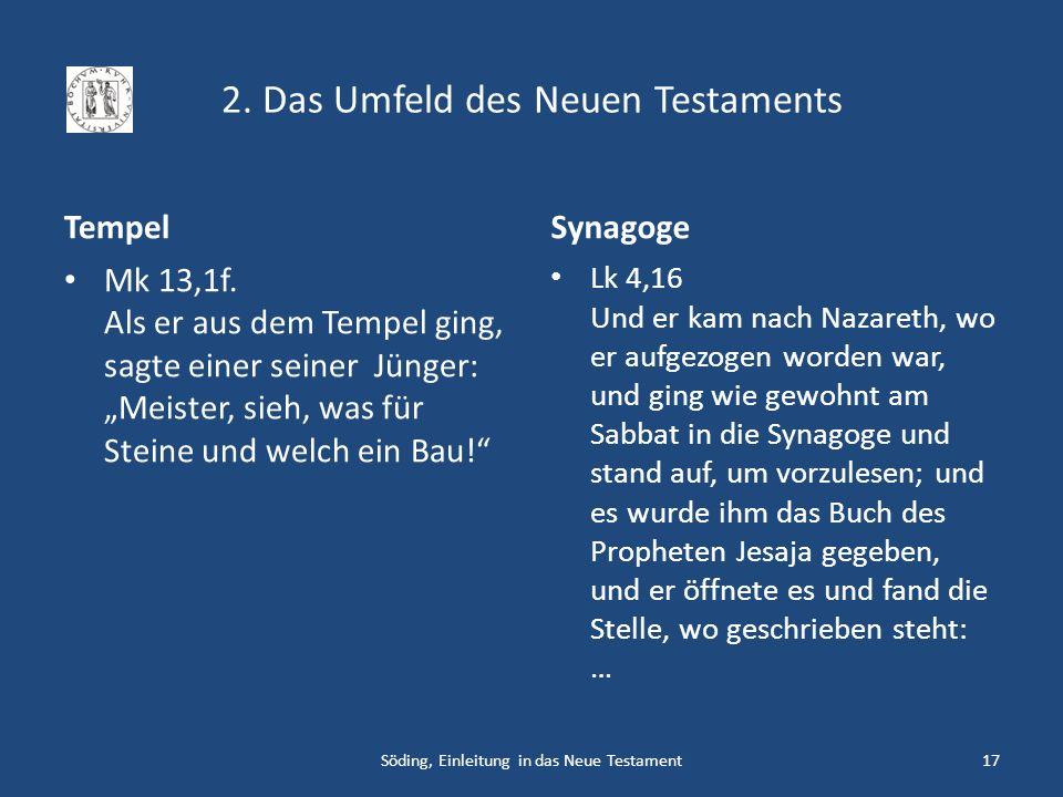 2. Das Umfeld des Neuen Testaments Tempel Mk 13,1f. Als er aus dem Tempel ging, sagte einer seiner Jünger: Meister, sieh, was für Steine und welch ein