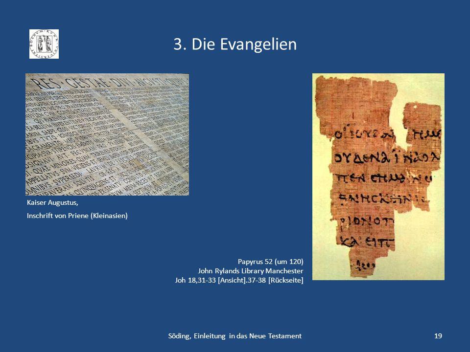 3. Die Evangelien Söding, Einleitung in das Neue Testament19 Papyrus 52 (um 120) John Rylands Library Manchester Joh 18,31-33 [Ansicht].37-38 [Rücksei