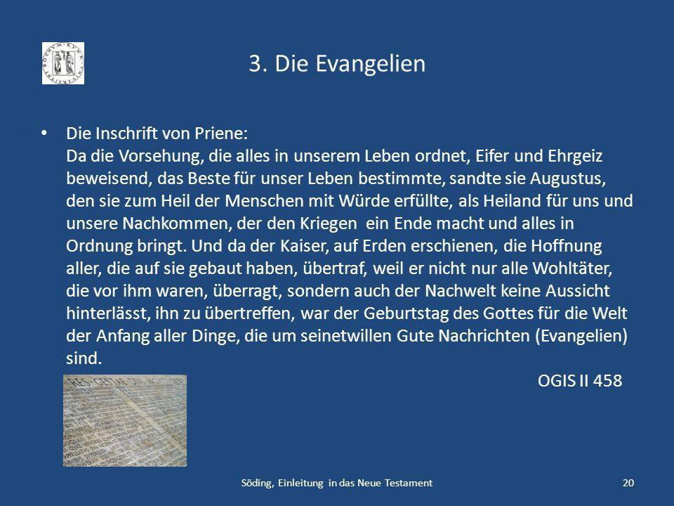 3. Die Evangelien Die Inschrift von Priene: Da die Vorsehung, die alles in unserem Leben ordnet, Eifer und Ehrgeiz beweisend, das Beste für unser Lebe