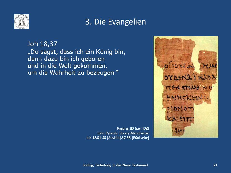 3. Die Evangelien Söding, Einleitung in das Neue Testament21 Papyrus 52 (um 120) John Rylands Library Manchester Joh 18,31-33 [Ansicht].37-38 [Rücksei