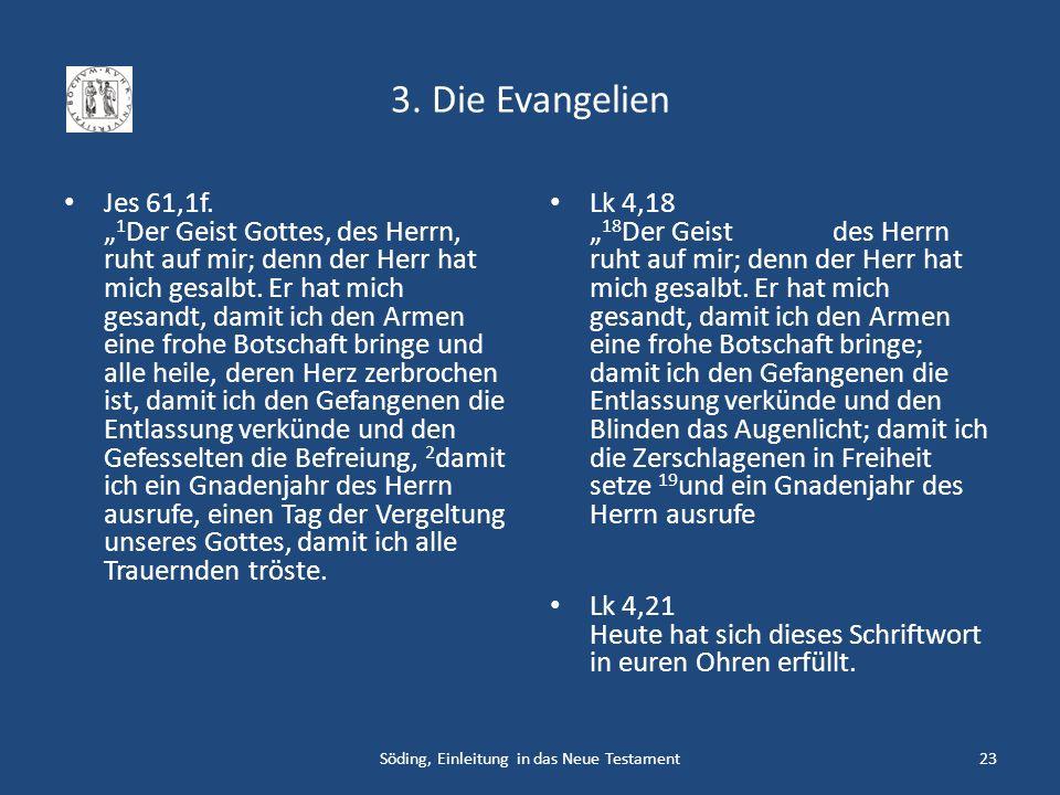 3. Die Evangelien Jes 61,1f. 1 Der Geist Gottes, des Herrn, ruht auf mir; denn der Herr hat mich gesalbt. Er hat mich gesandt, damit ich den Armen ein