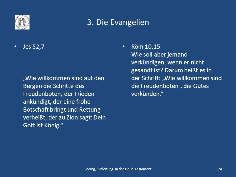 3. Die Evangelien Jes 52,7 Wie willkommen sind auf den Bergen die Schritte des Freudenboten, der Frieden ankündigt, der eine frohe Botschaft bringt un