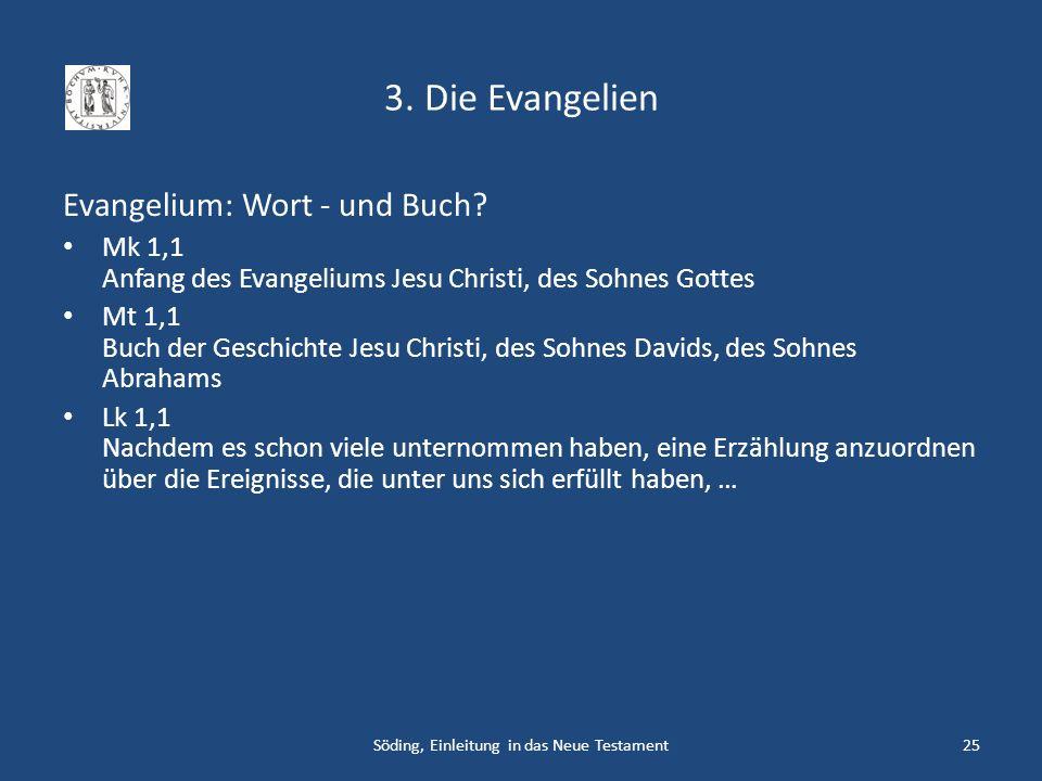 3. Die Evangelien Evangelium: Wort - und Buch? Mk 1,1 Anfang des Evangeliums Jesu Christi, des Sohnes Gottes Mt 1,1 Buch der Geschichte Jesu Christi,