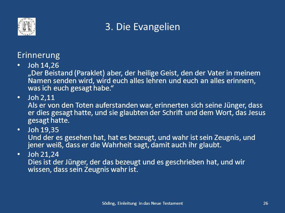 3. Die Evangelien Erinnerung Joh 14,26 Der Beistand (Paraklet) aber, der heilige Geist, den der Vater in meinem Namen senden wird, wird euch alles leh
