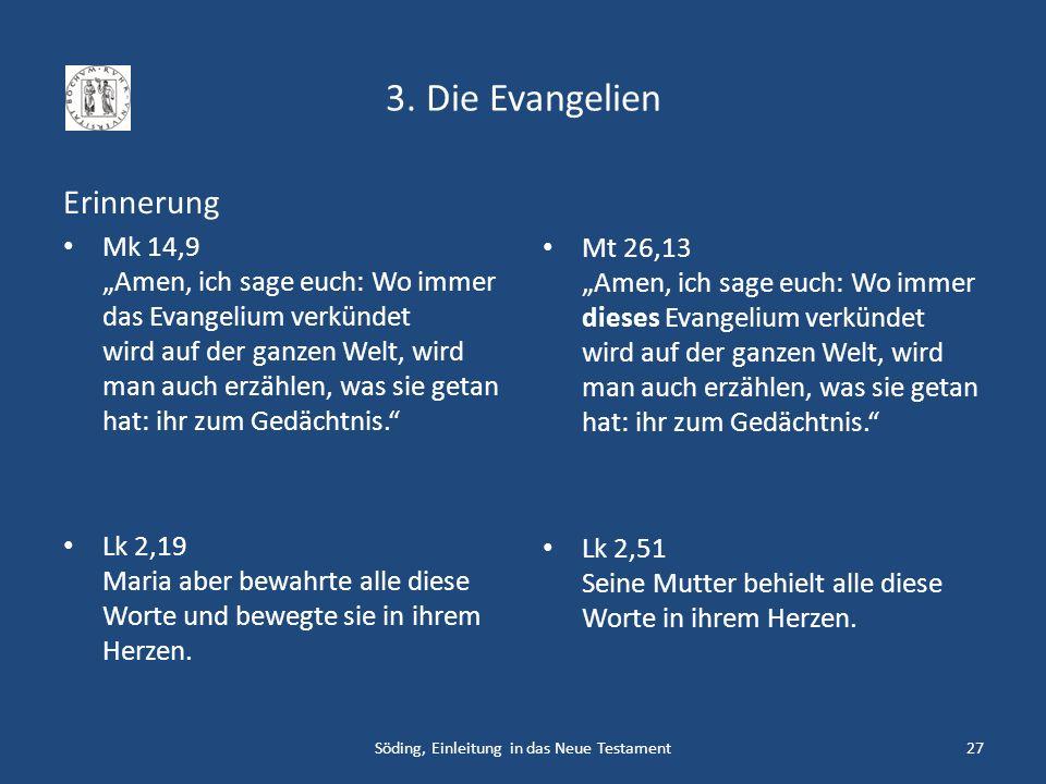 3. Die Evangelien Erinnerung Mk 14,9 Amen, ich sage euch: Wo immer das Evangelium verkündet wird auf der ganzen Welt, wird man auch erzählen, was sie