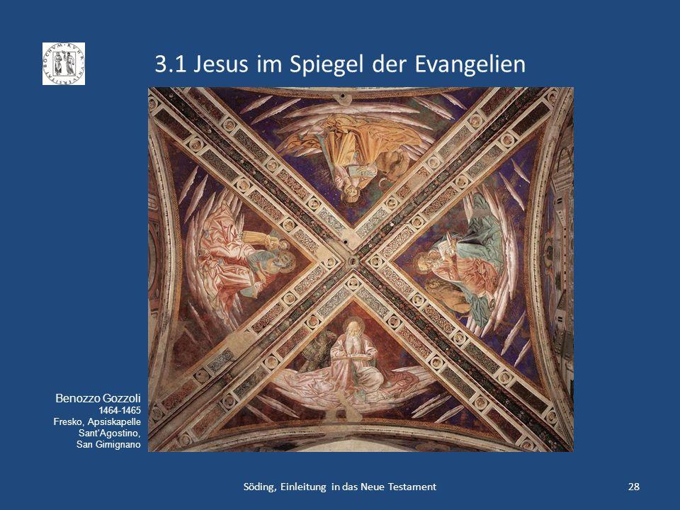 3.1 Jesus im Spiegel der Evangelien Söding, Einleitung in das Neue Testament28 Benozzo Gozzoli 1464-1465 Fresko, Apsiskapelle SantAgostino, San Gimign