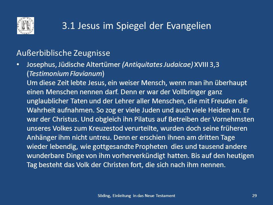 3.1 Jesus im Spiegel der Evangelien Außerbiblische Zeugnisse Josephus, Jüdische Altertümer (Antiquitates Judaicae) XVIII 3,3 (Testimonium Flavianum) U