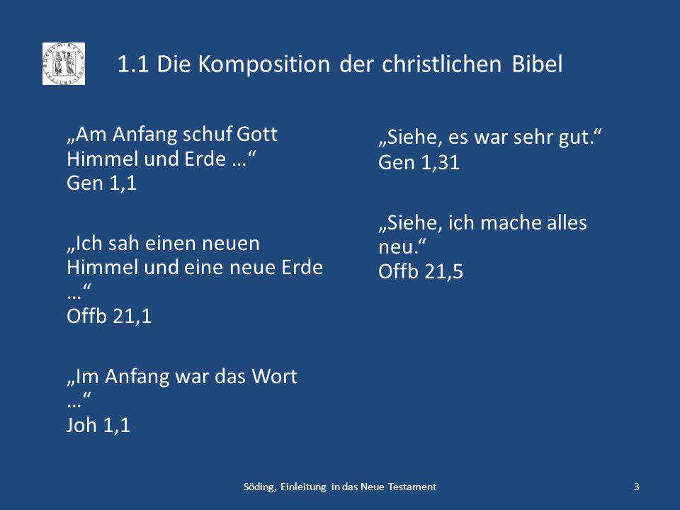 1.1 Die Komposition der christlichen Bibel Am Anfang schuf Gott Himmel und Erde … Gen 1,1 Ich sah einen neuen Himmel und eine neue Erde … Offb 21,1 Im