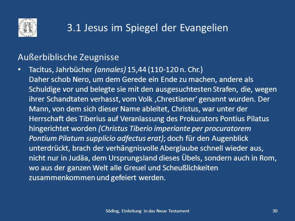 3.1 Jesus im Spiegel der Evangelien Außerbiblische Zeugnisse Tacitus, Jahrbücher (annales) 15,44 (110-120 n. Chr.) Daher schob Nero, um dem Gerede ein