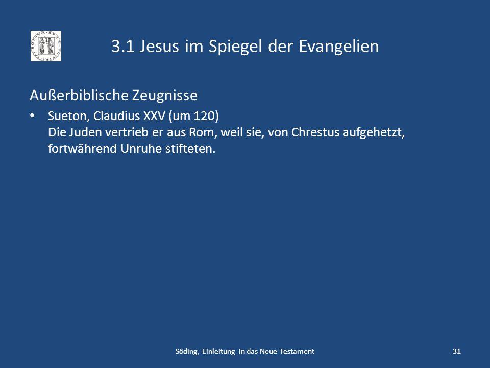 3.1 Jesus im Spiegel der Evangelien Außerbiblische Zeugnisse Sueton, Claudius XXV (um 120) Die Juden vertrieb er aus Rom, weil sie, von Chrestus aufge