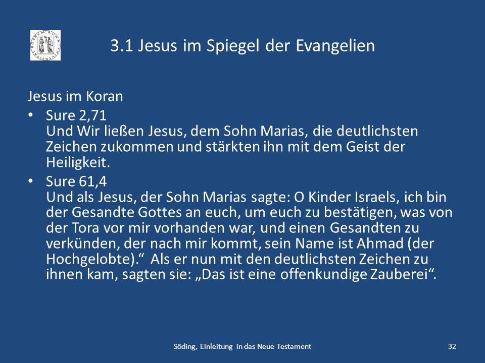 3.1 Jesus im Spiegel der Evangelien Jesus im Koran Sure 2,71 Und Wir ließen Jesus, dem Sohn Marias, die deutlichsten Zeichen zukommen und stärkten ihn