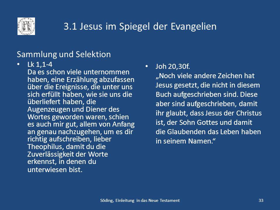 3.1 Jesus im Spiegel der Evangelien Sammlung und Selektion Lk 1,1-4 Da es schon viele unternommen haben, eine Erzählung abzufassen über die Ereignisse