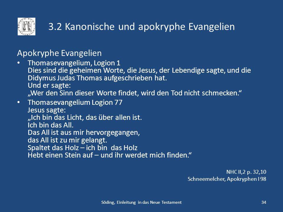 3.2 Kanonische und apokryphe Evangelien Apokryphe Evangelien Thomasevangelium, Logion 1 Dies sind die geheimen Worte, die Jesus, der Lebendige sagte,