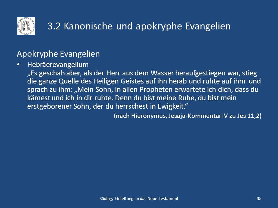 3.2 Kanonische und apokryphe Evangelien Apokryphe Evangelien Hebräerevangelium Es geschah aber, als der Herr aus dem Wasser heraufgestiegen war, stieg