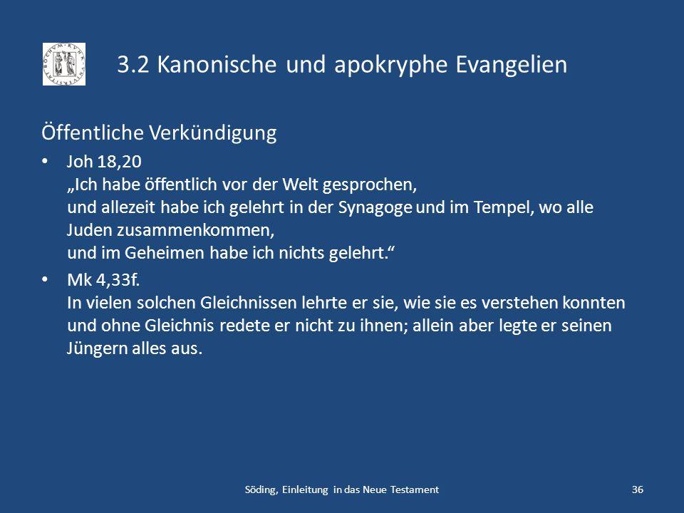 3.2 Kanonische und apokryphe Evangelien Öffentliche Verkündigung Joh 18,20 Ich habe öffentlich vor der Welt gesprochen, und allezeit habe ich gelehrt