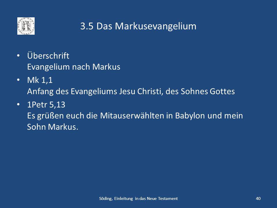 3.5 Das Markusevangelium Überschrift Evangelium nach Markus Mk 1,1 Anfang des Evangeliums Jesu Christi, des Sohnes Gottes 1Petr 5,13 Es grüßen euch di