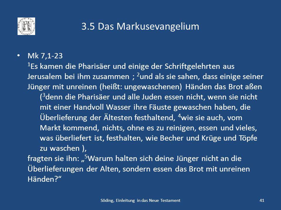 3.5 Das Markusevangelium Mk 7,1-23 1 Es kamen die Pharisäer und einige der Schriftgelehrten aus Jerusalem bei ihm zusammen ; 2 und als sie sahen, dass