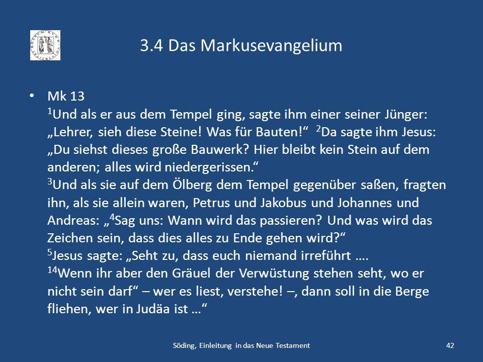 3.4 Das Markusevangelium Mk 13 1 Und als er aus dem Tempel ging, sagte ihm einer seiner Jünger: Lehrer, sieh diese Steine! Was für Bauten! 2 Da sagte