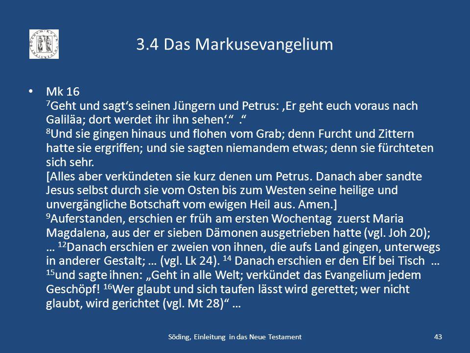 3.4 Das Markusevangelium Mk 16 7 Geht und sagts seinen Jüngern und Petrus: Er geht euch voraus nach Galiläa; dort werdet ihr ihn sehen.. 8 Und sie gin