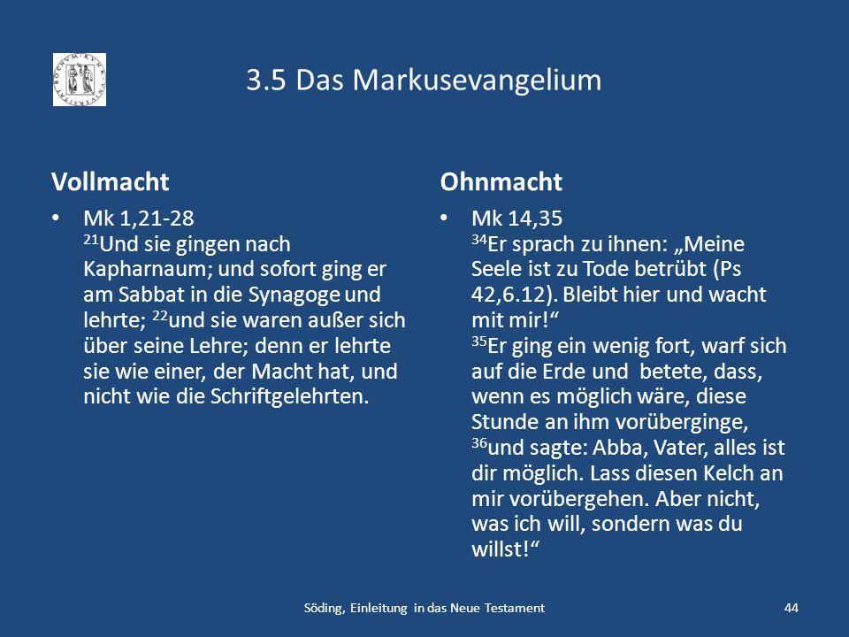 3.5 Das Markusevangelium Vollmacht Mk 1,21-28 21 Und sie gingen nach Kapharnaum; und sofort ging er am Sabbat in die Synagoge und lehrte; 22 und sie w