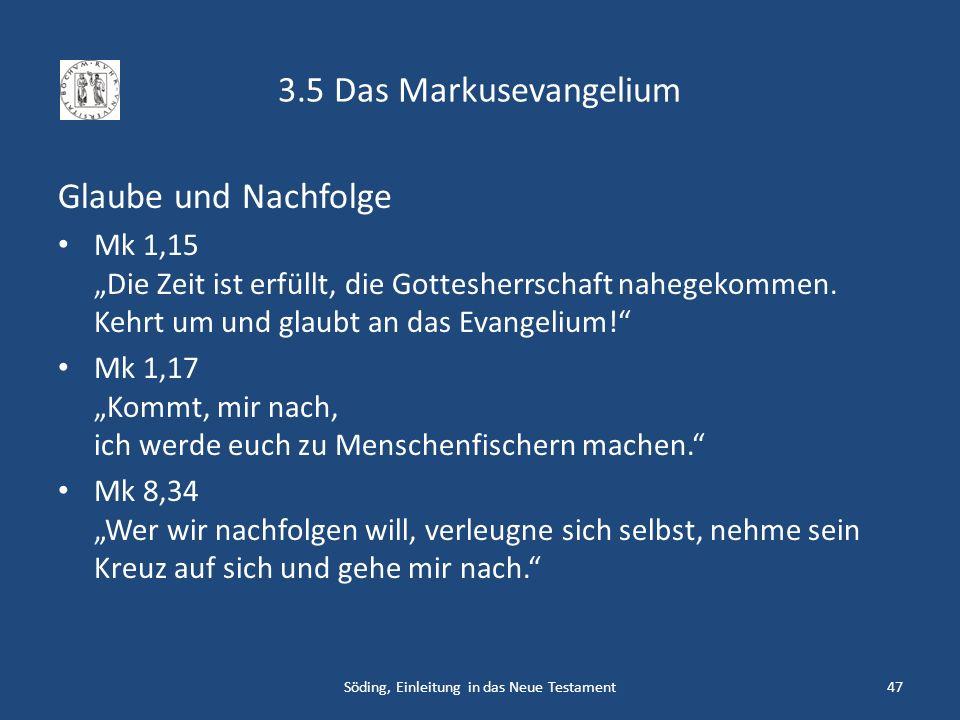 3.5 Das Markusevangelium Glaube und Nachfolge Mk 1,15 Die Zeit ist erfüllt, die Gottesherrschaft nahegekommen. Kehrt um und glaubt an das Evangelium!