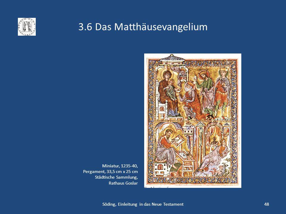 3.6 Das Matthäusevangelium Söding, Einleitung in das Neue Testament48 Miniatur, 1235-40, Pergament, 33,5 cm x 25 cm Städtische Sammlung, Rathaus Gosla