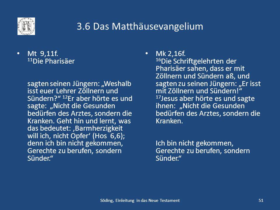 3.6 Das Matthäusevangelium Mt 9,11f. 11 Die Pharisäer sagten seinen Jüngern: Weshalb isst euer Lehrer Zöllnern und Sündern? 12 Er aber hörte es und sa