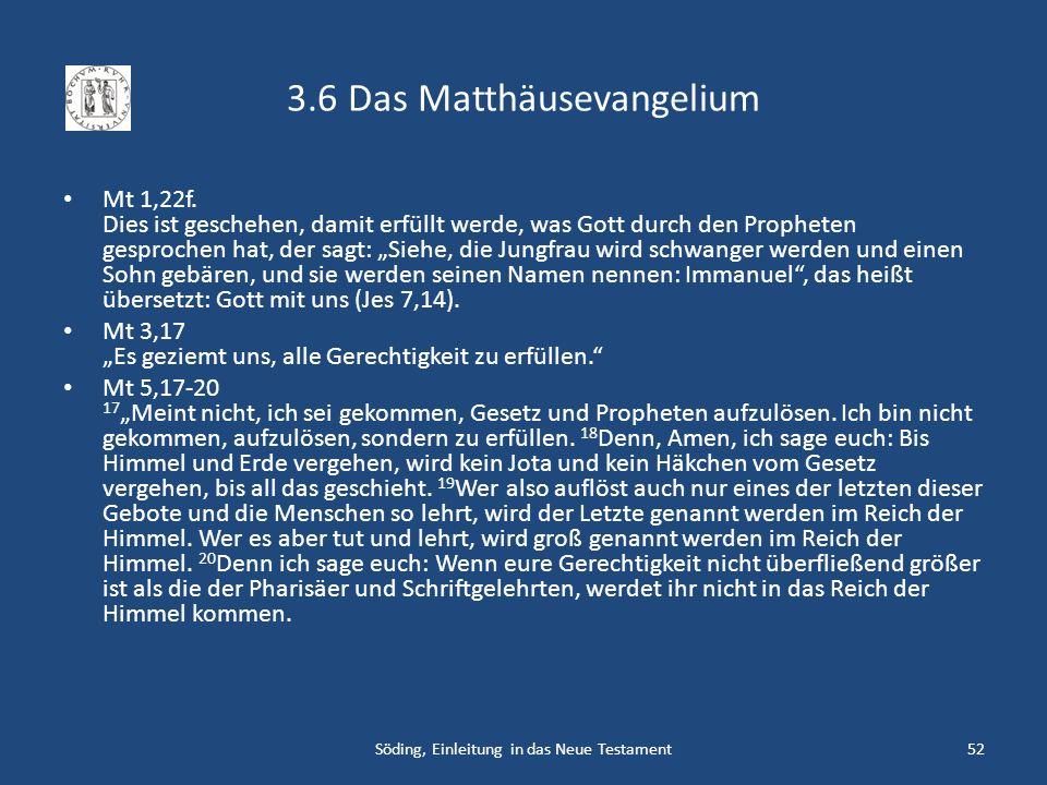 3.6 Das Matthäusevangelium Mt 1,22f. Dies ist geschehen, damit erfüllt werde, was Gott durch den Propheten gesprochen hat, der sagt: Siehe, die Jungfr