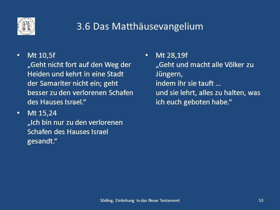 3.6 Das Matthäusevangelium Mt 10,5f Geht nicht fort auf den Weg der Heiden und kehrt in eine Stadt der Samariter nicht ein; geht besser zu den verlore