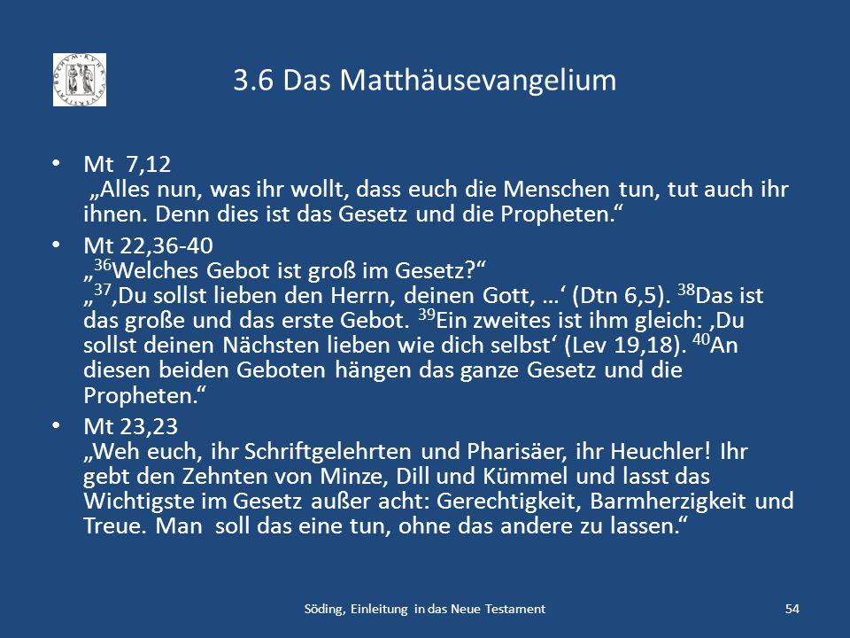 3.6 Das Matthäusevangelium Mt 7,12 Alles nun, was ihr wollt, dass euch die Menschen tun, tut auch ihr ihnen. Denn dies ist das Gesetz und die Prophete