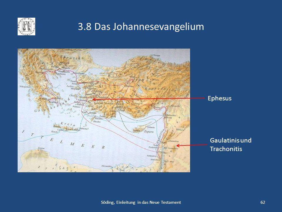 3.8 Das Johannesevangelium Söding, Einleitung in das Neue Testament62 Gaulatinis und Trachonitis Ephesus