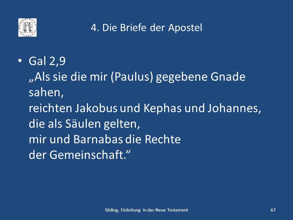 4. Die Briefe der Apostel Gal 2,9 Als sie die mir (Paulus) gegebene Gnade sahen, reichten Jakobus und Kephas und Johannes, die als Säulen gelten, mir