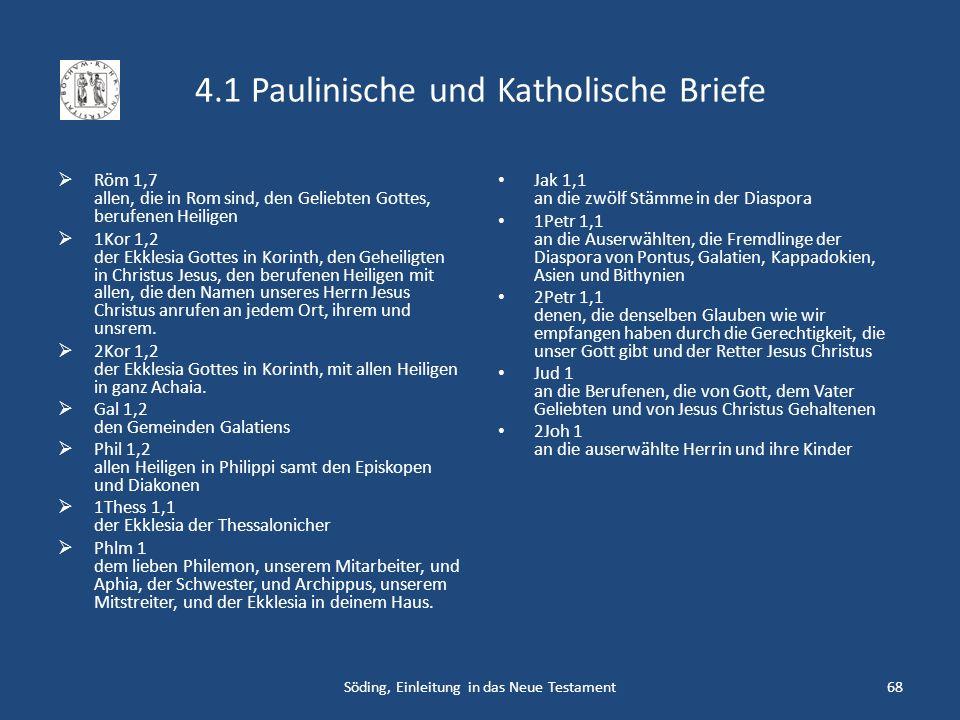 4.1 Paulinische und Katholische Briefe Röm 1,7 allen, die in Rom sind, den Geliebten Gottes, berufenen Heiligen 1Kor 1,2 der Ekklesia Gottes in Korint
