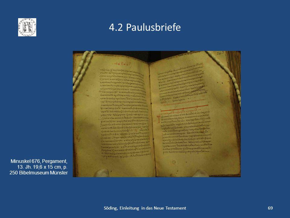 4.2 Paulusbriefe Söding, Einleitung in das Neue Testament69 Minuskel 676, Pergament, 13. Jh. 19,6 x 15 cm, p. 250 Bibelmuseum Münster
