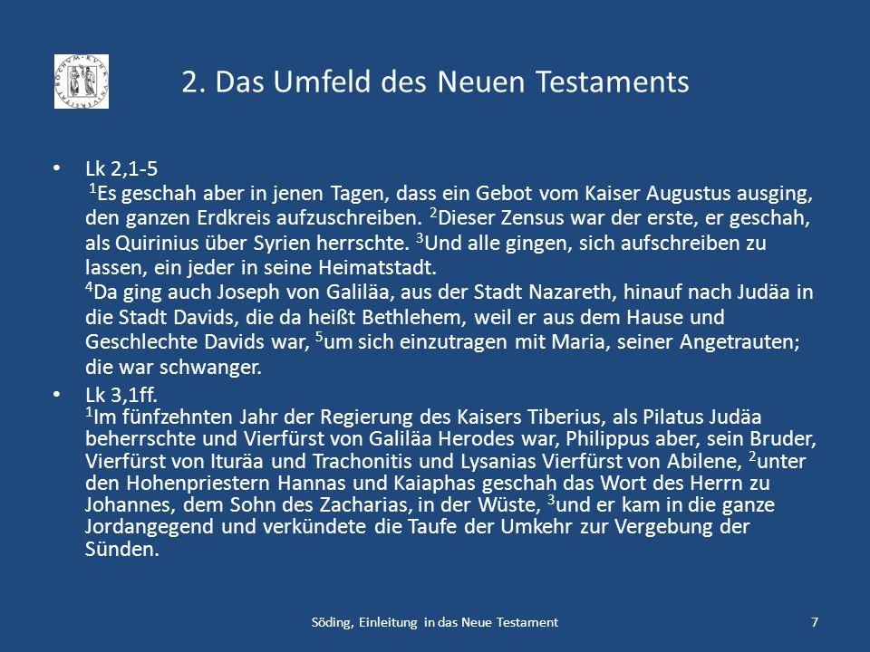 2. Das Umfeld des Neuen Testaments Lk 2,1-5 1 Es geschah aber in jenen Tagen, dass ein Gebot vom Kaiser Augustus ausging, den ganzen Erdkreis aufzusch