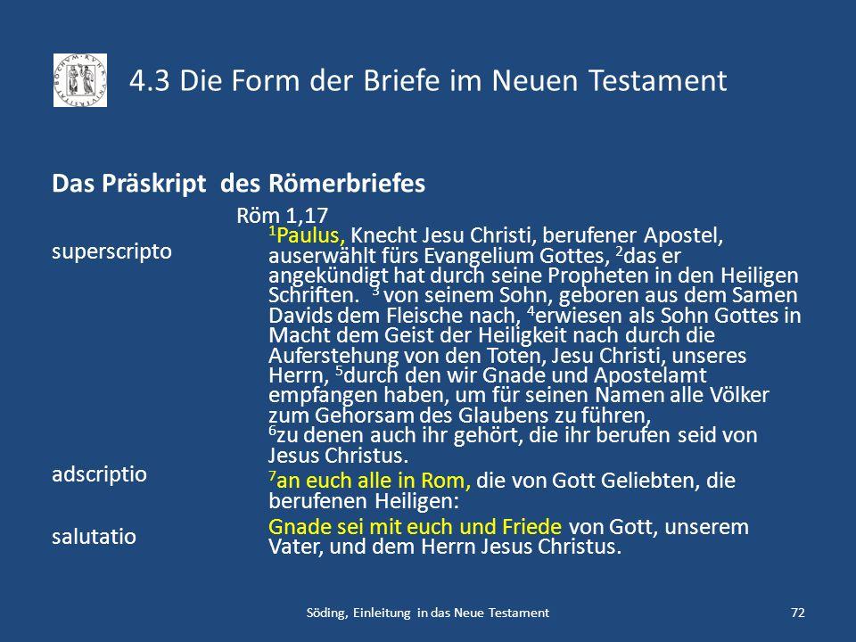 4.3 Die Form der Briefe im Neuen Testament Das Präskript des Römerbriefes superscripto adscriptio salutatio Röm 1,17 1 Paulus, Knecht Jesu Christi, be