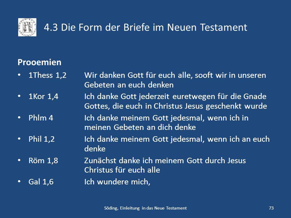 4.3 Die Form der Briefe im Neuen Testament Prooemien 1Thess 1,2 1Kor 1,4 Phlm 4 Phil 1,2 Röm 1,8 Gal 1,6 Wir danken Gott für euch alle, sooft wir in u