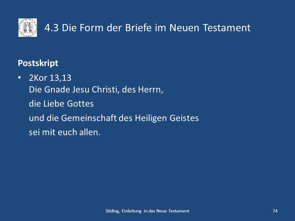 4.3 Die Form der Briefe im Neuen Testament Postskript 2Kor 13,13 Die Gnade Jesu Christi, des Herrn, die Liebe Gottes und die Gemeinschaft des Heiligen
