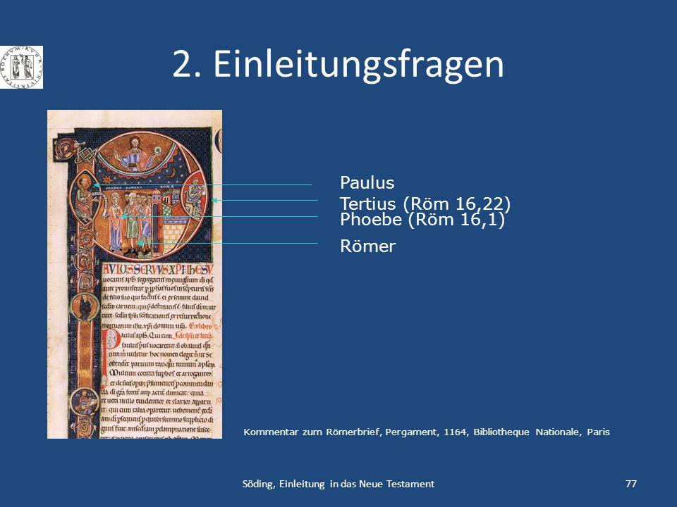 Söding, Einleitung in das Neue Testament77 2. Einleitungsfragen Phoebe (Röm 16,1) Paulus Römer Tertius (Röm 16,22) Kommentar zum Römerbrief, Pergament
