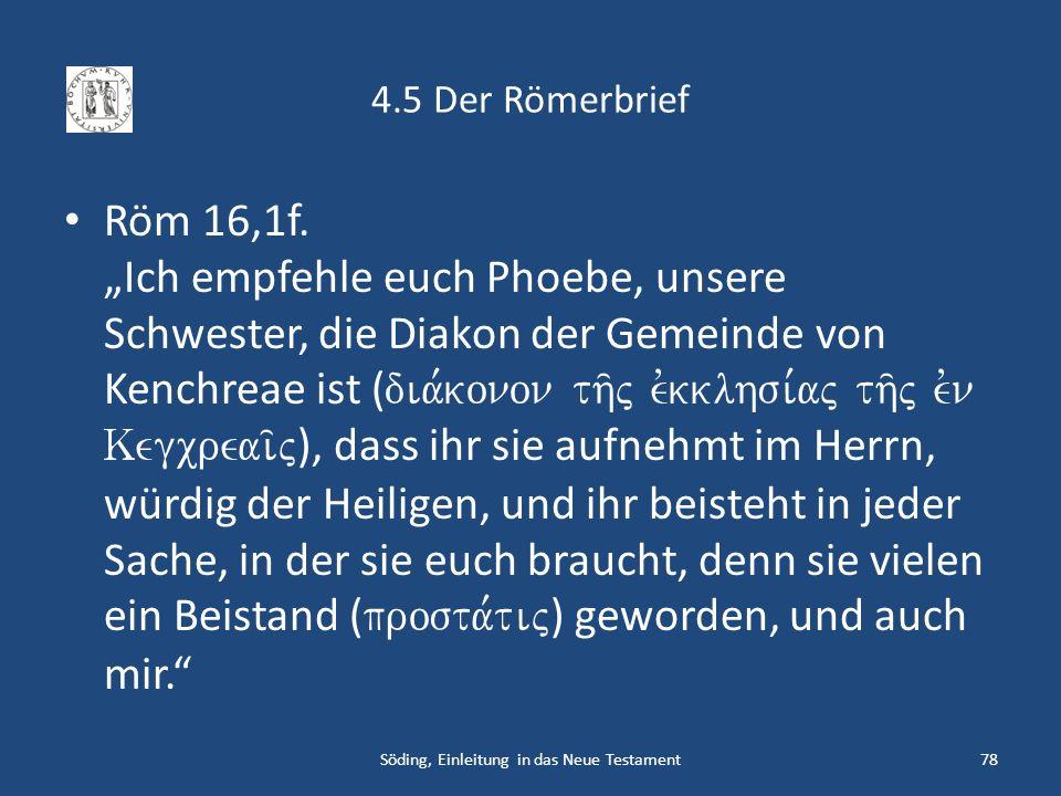 4.5 Der Römerbrief Röm 16,1f. Ich empfehle euch Phoebe, unsere Schwester, die Diakon der Gemeinde von Kenchreae ist ( dia,konon th/j evkklhsi,aj th/j