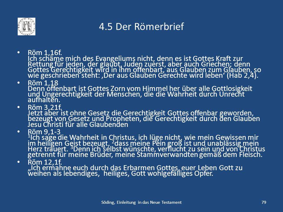 4.5 Der Römerbrief Röm 1,16f. Ich schäme mich des Evangeliums nicht, denn es ist Gottes Kraft zur Rettung für jeden, der glaubt, Juden zuerst, aber au