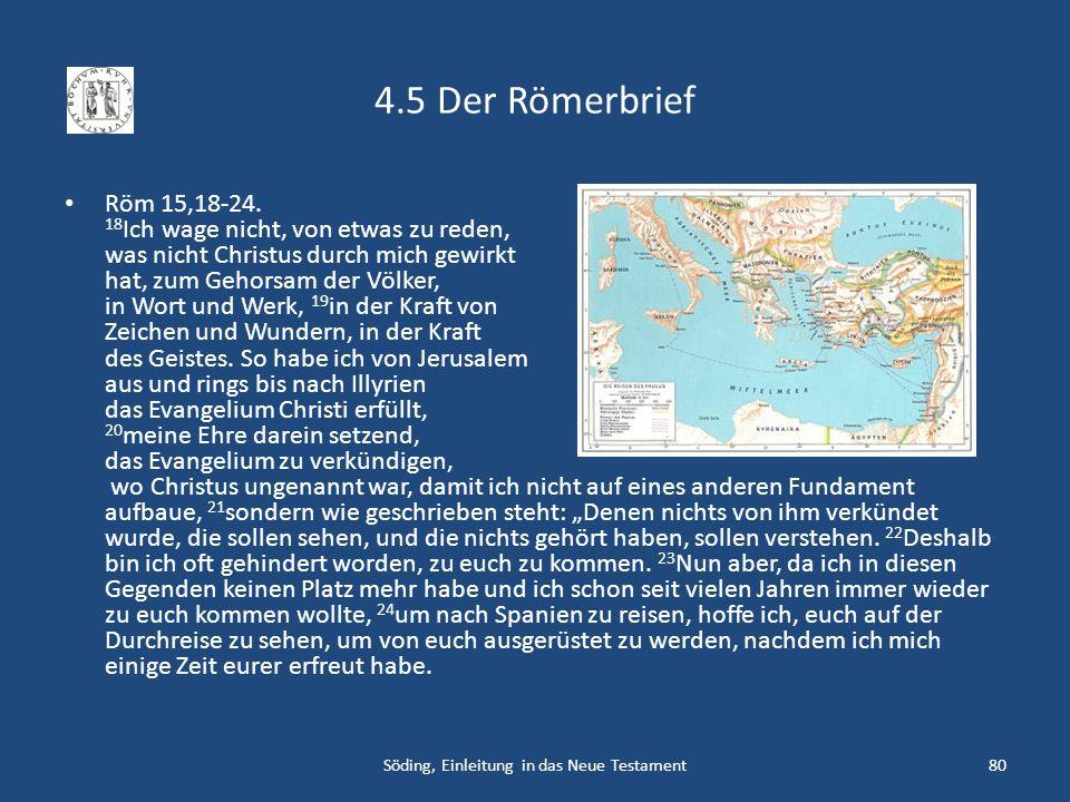 4.5 Der Römerbrief Röm 15,18-24. 18 Ich wage nicht, von etwas zu reden, was nicht Christus durch mich gewirkt hat, zum Gehorsam der Völker, in Wort un