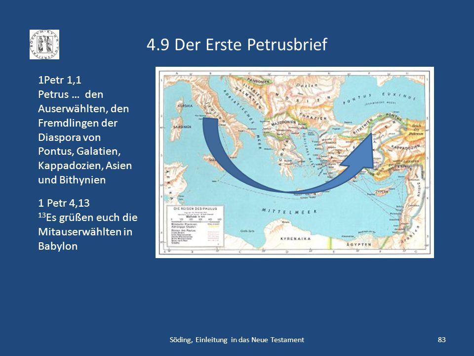 4.9 Der Erste Petrusbrief Söding, Einleitung in das Neue Testament83 1Petr 1,1 Petrus … den Auserwählten, den Fremdlingen der Diaspora von Pontus, Gal